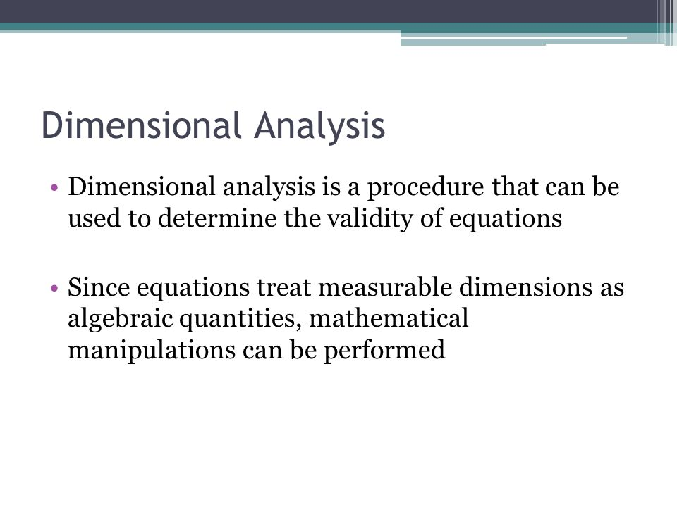 Dimensional Analysis Dimensional analysis is a procedure that can be used to determine the validity of equations Since equations treat measurable dime
