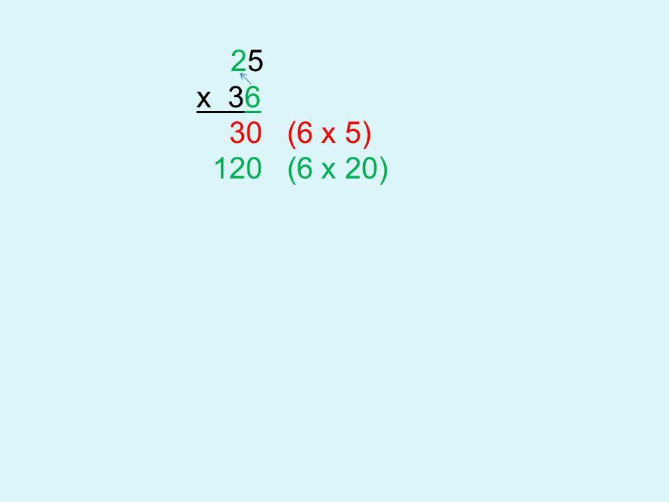 25 x 36 30 (6 x 5) 120 (6 x 20)