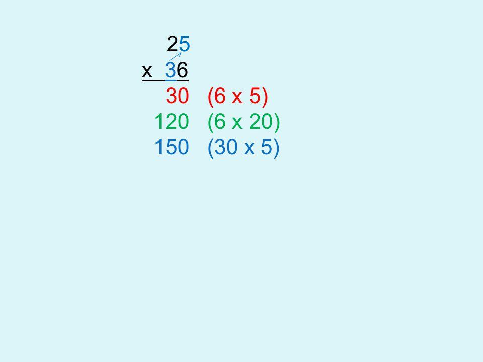 25 x 36 30 (6 x 5) 120 (6 x 20) 150 (30 x 5)