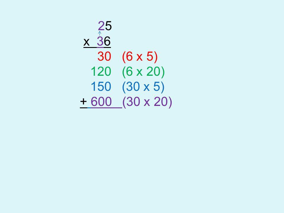 25 x 36 30 (6 x 5) 120 (6 x 20) 150 (30 x 5) + 600 (30 x 20)