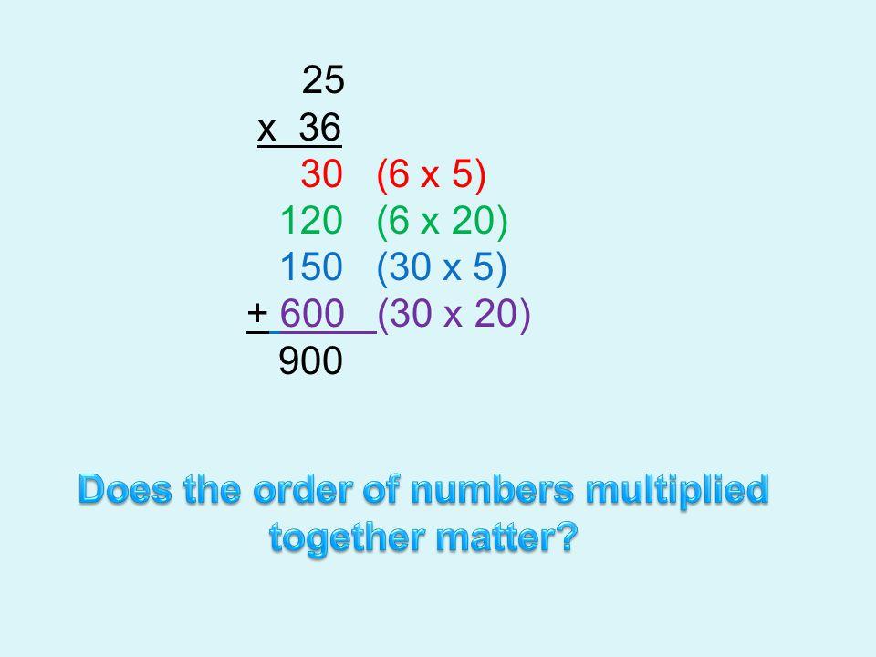 25 x 36 30 (6 x 5) 120 (6 x 20) 150 (30 x 5) + 600 (30 x 20) 900
