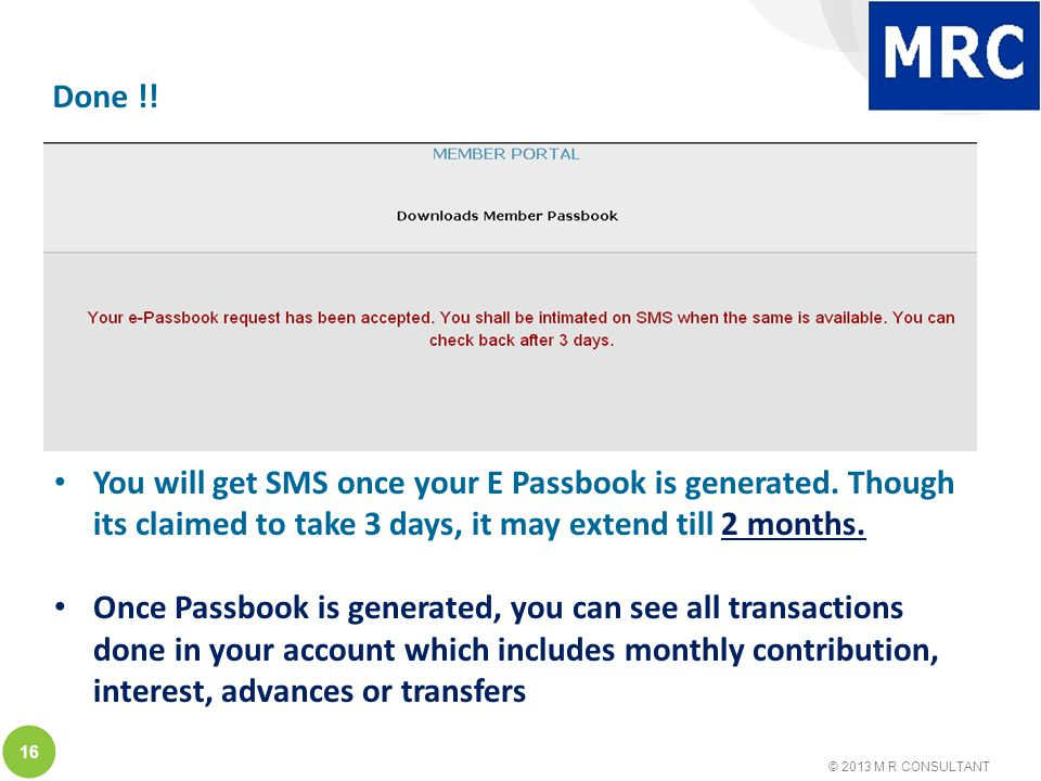 © 2013 M R CONSULTANT 16 Done !. You will get SMS once your E Passbook is generated.