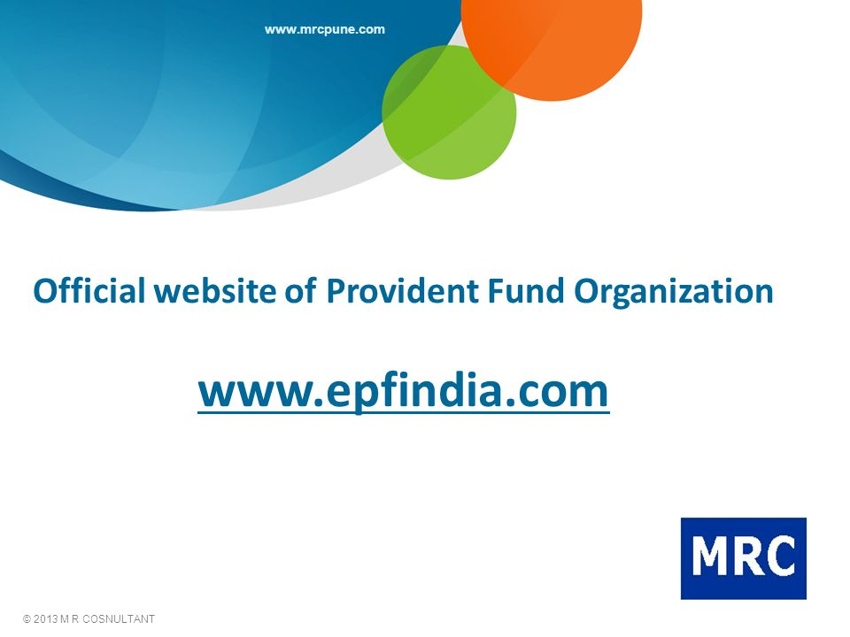www.mrcpune.com © 2013 M R COSNULTANT Official website of Provident Fund Organization www.epfindia.com