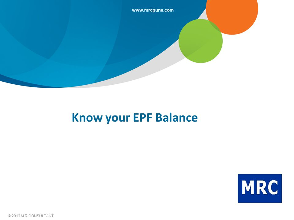 © 2013 M R CONSULTANT www.mrcpune.com Know your EPF Balance