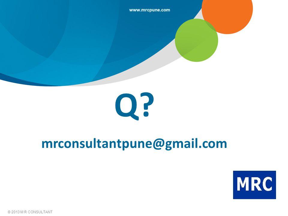 © 2013 M R CONSULTANT www.mrcpune.com Q? mrconsultantpune@gmail.com