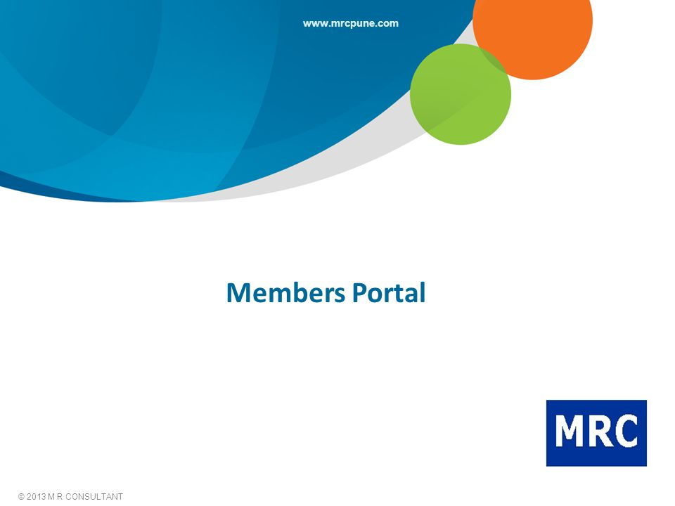 © 2013 M R CONSULTANT www.mrcpune.com Members Portal