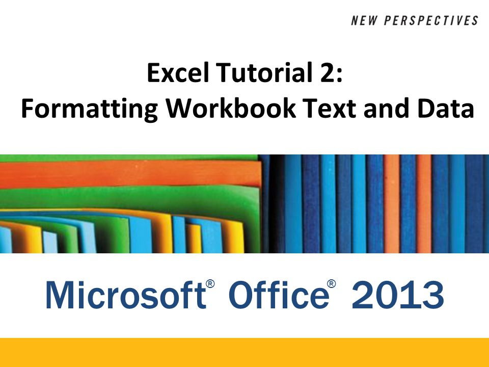 XP Objectives Change fonts, font style, and font color Add fill colors and a background image Create formulas to calculate sales data Apply Currency and Accounting formats and the Percent style Format dates and times Align, indent, and rotate cell contents Merge a group of cells New Perspectives on Microsoft Excel 201322