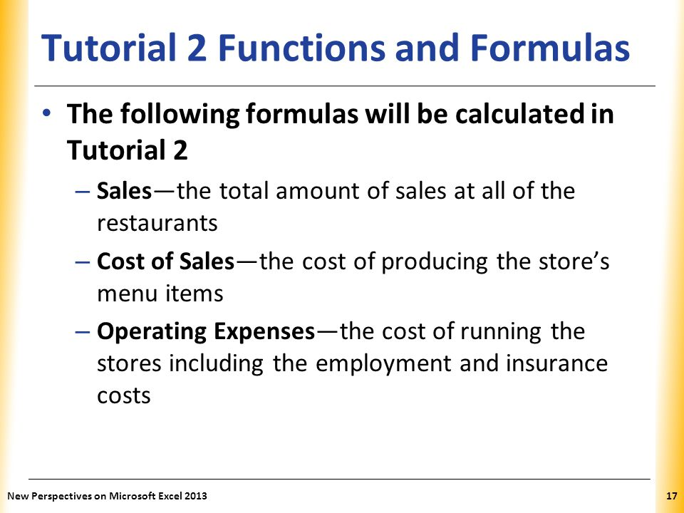 XP Tutorial 2 Functions and Formulas The following formulas will be calculated in Tutorial 2 – Sales—the total amount of sales at all of the restauran