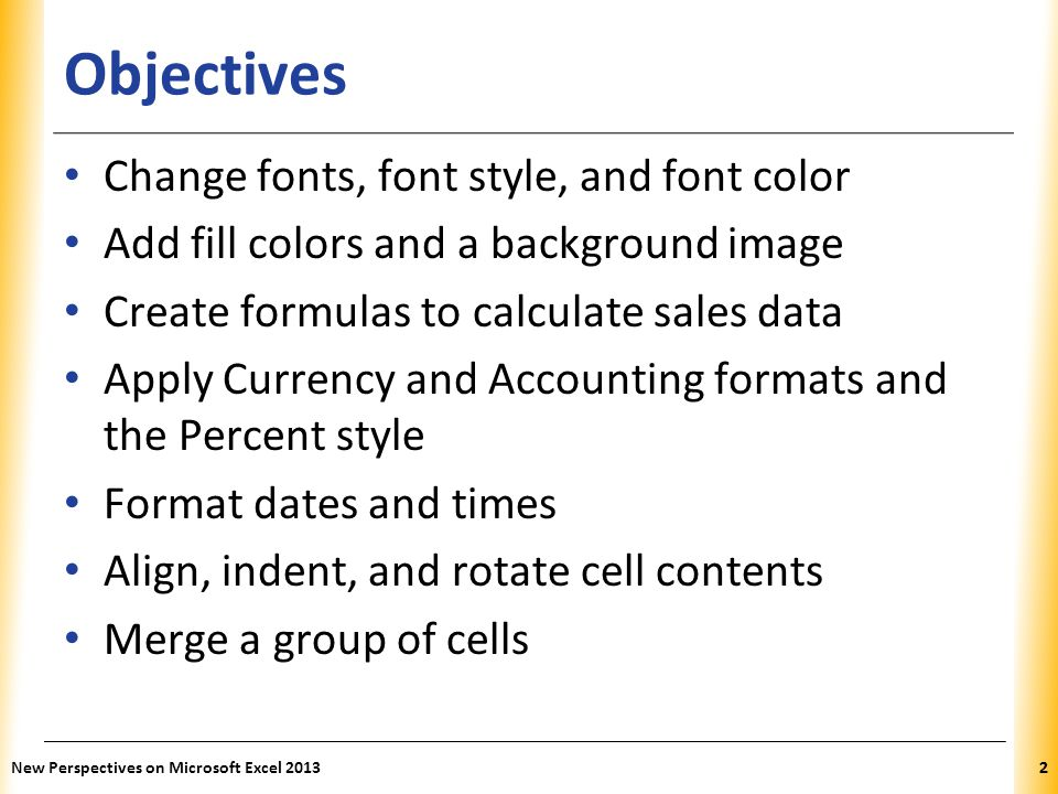 XP Formatting the Worksheet for Printing Add print titles (descriptive information) on each page of a printout in case pages become separated New Perspectives on Microsoft Excel 201353