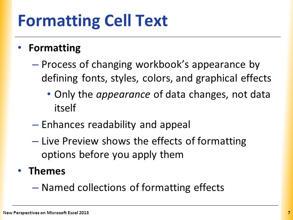 XP Formatting Cell Text Formatting – Process of changing workbook's appearance by defining fonts, styles, colors, and graphical effects Only the appea