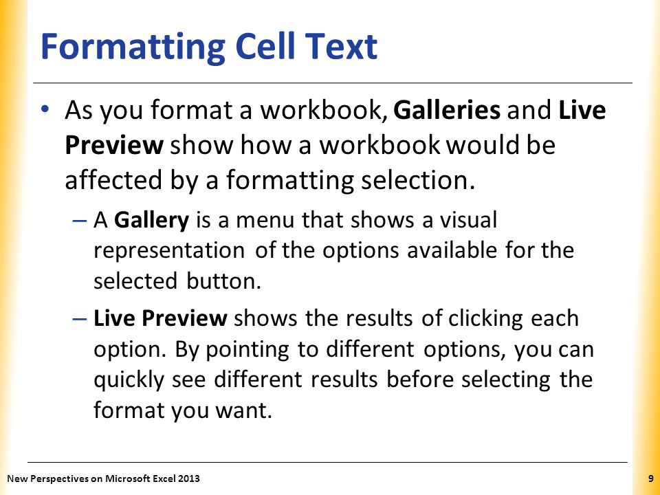 XP Formatting Cell Text As you format a workbook, Galleries and Live Preview show how a workbook would be affected by a formatting selection. – A Gall