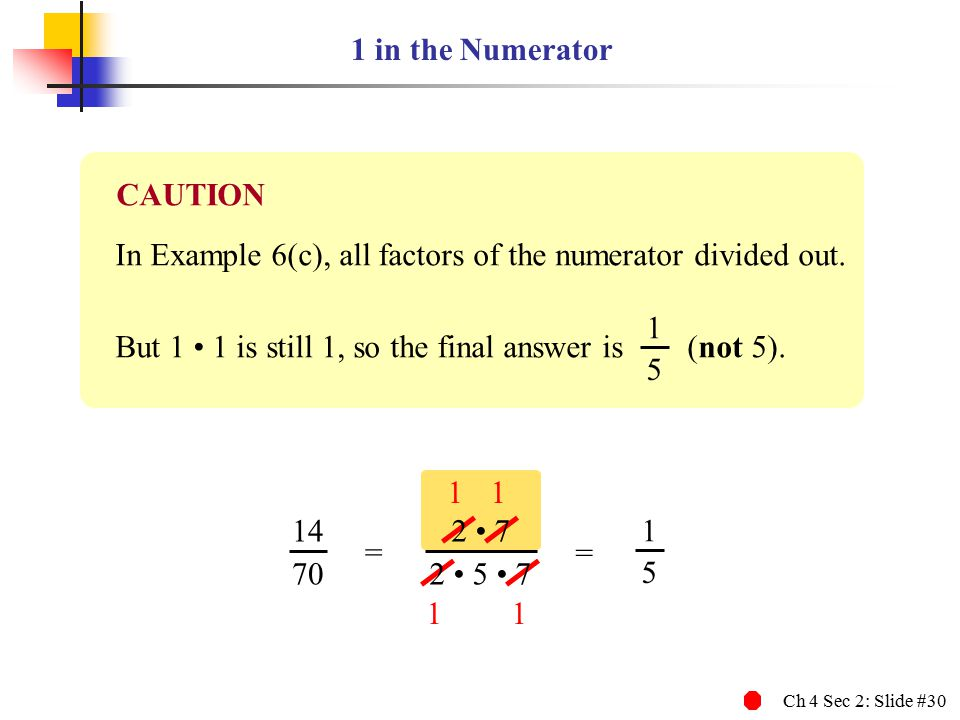 Ch 4 Sec 2: Slide #30 1 in the Numerator In Example 6(c), all factors of the numerator divided out.