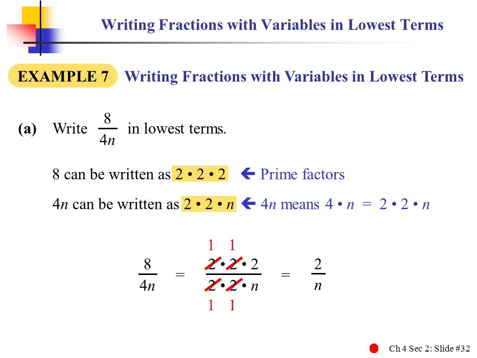 Ch 4 Sec 2: Slide #32 Writing Fractions with Variables in Lowest Terms (a) Write in lowest terms.