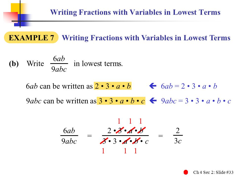 Ch 4 Sec 2: Slide #33 6ab 9abc Writing Fractions with Variables in Lowest Terms (b) Write in lowest terms. EXAMPLE 7 Writing Fractions with Variables