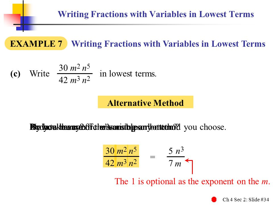 Ch 4 Sec 2: Slide #34 Writing Fractions with Variables in Lowest Terms (c) Write in lowest terms. EXAMPLE 7 Writing Fractions with Variables in Lowest
