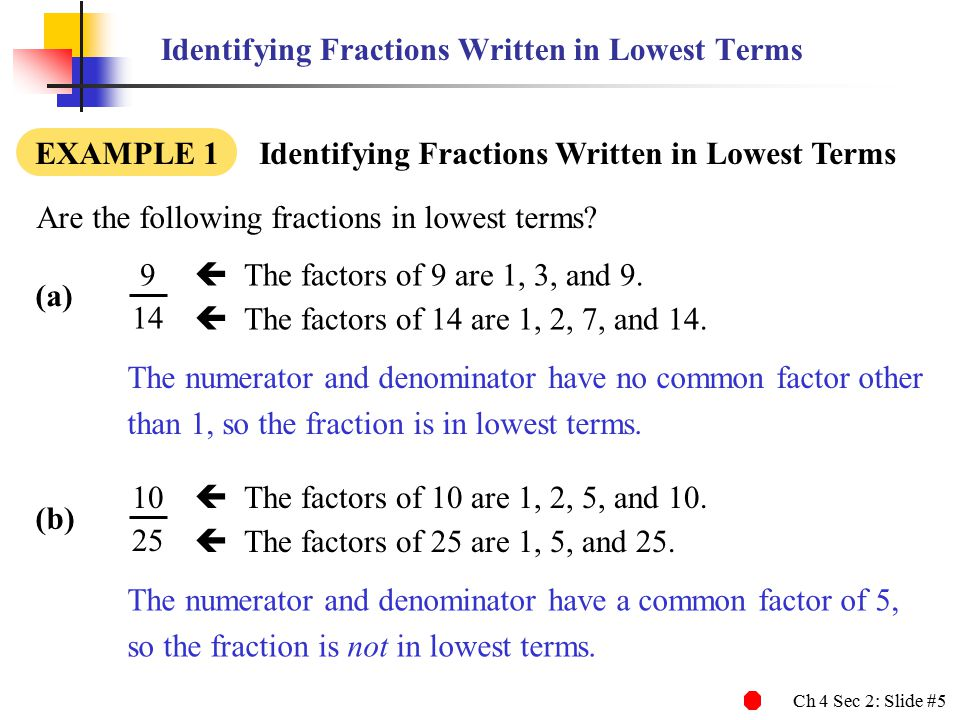 Ch 4 Sec 2: Slide #5 Identifying Fractions Written in Lowest Terms Are the following fractions in lowest terms.