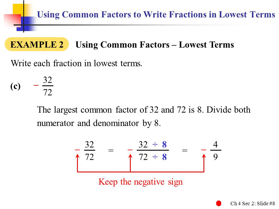Ch 4 Sec 2: Slide #8 Using Common Factors to Write Fractions in Lowest Terms Write each fraction in lowest terms.