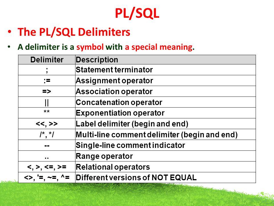 PL/SQL The PL/SQL Comments single-line and multi-line comments.