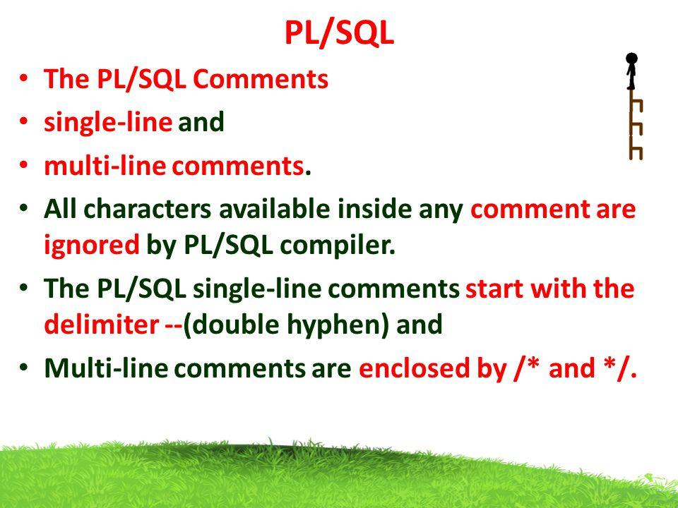 PL/SQL Example DECLARE --variable declaration message varchar2(20):= popo ; BEGIN /* PL/SQL excecutable statments */ dbms_output.put_line(message); END; /