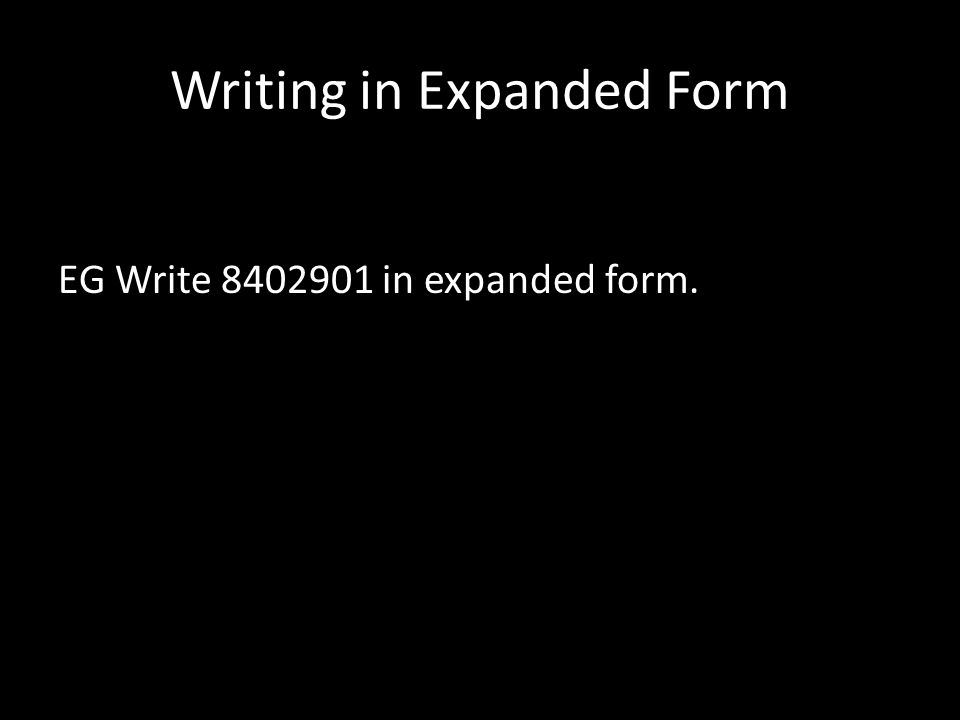 Writing in Expanded Form EG Write 8402901 in expanded form.