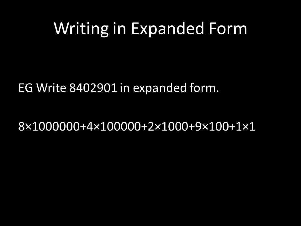 Writing in Expanded Form EG Write 8402901 in expanded form. 8×1000000+4×100000+2×1000+9×100+1×1