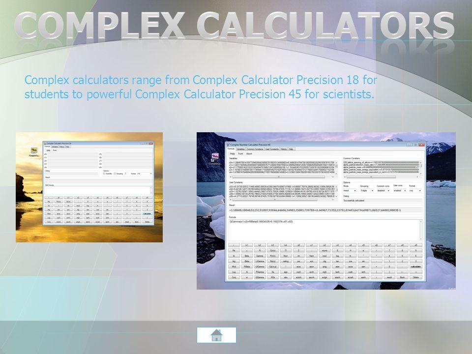 Complex calculators range from Complex Calculator Precision 18 for students to powerful Complex Calculator Precision 45 for scientists.
