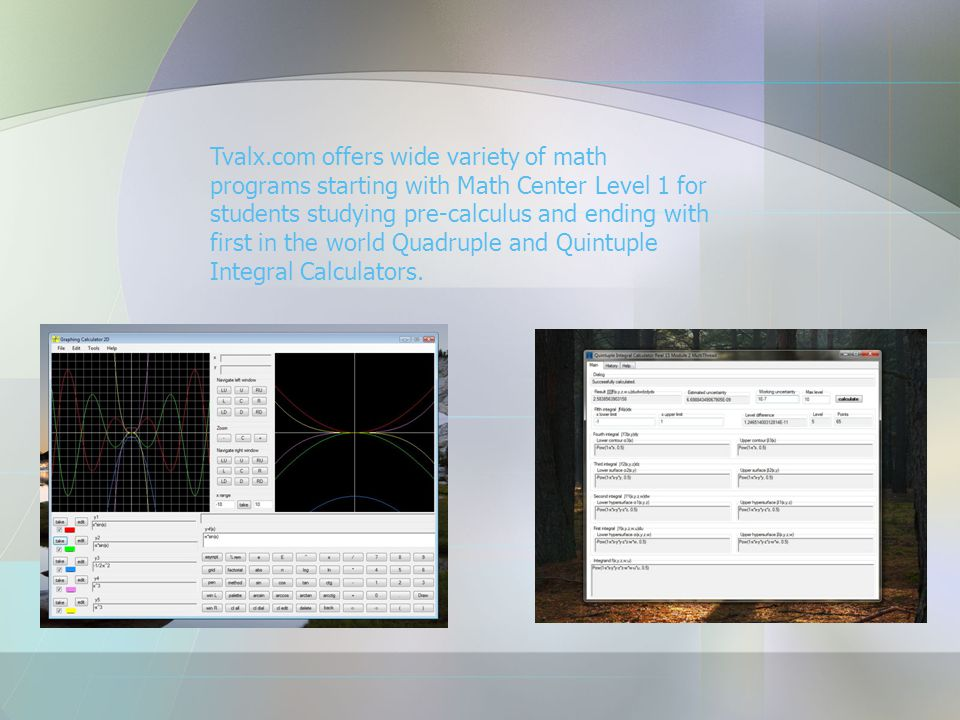 Tvalx.com offers wide variety of math programs starting with Math Center Level 1 for students studying pre-calculus and ending with first in the world