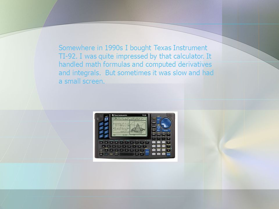 Somewhere in 1990s I bought Texas Instrument TI-92.