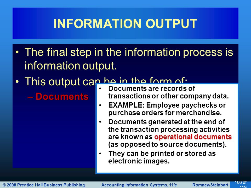 © 2008 Prentice Hall Business Publishing Accounting Information Systems, 11/e Romney/Steinbart 106 of 119 The final step in the information process is information output.