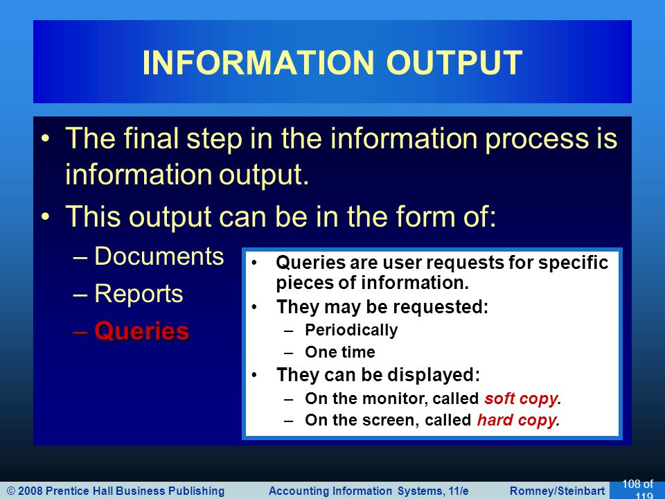 © 2008 Prentice Hall Business Publishing Accounting Information Systems, 11/e Romney/Steinbart 108 of 119 The final step in the information process is