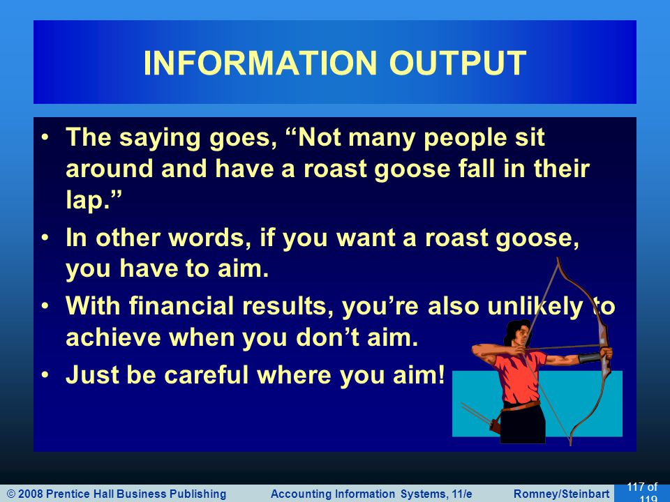 """© 2008 Prentice Hall Business Publishing Accounting Information Systems, 11/e Romney/Steinbart 117 of 119 The saying goes, """"Not many people sit around"""