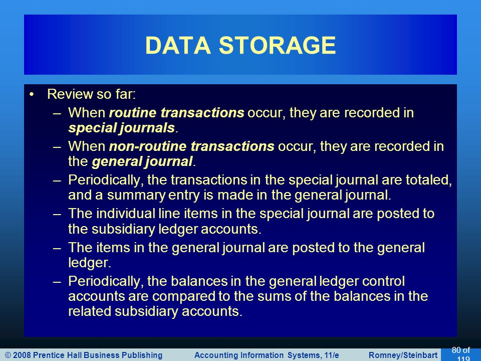 © 2008 Prentice Hall Business Publishing Accounting Information Systems, 11/e Romney/Steinbart 80 of 119 Review so far: –When routine transactions occur, they are recorded in special journals.