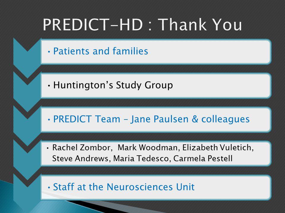 Patients and families Huntington's Study Group PREDICT Team – Jane Paulsen & colleagues Rachel Zombor, Mark Woodman, Elizabeth Vuletich, Steve Andrews