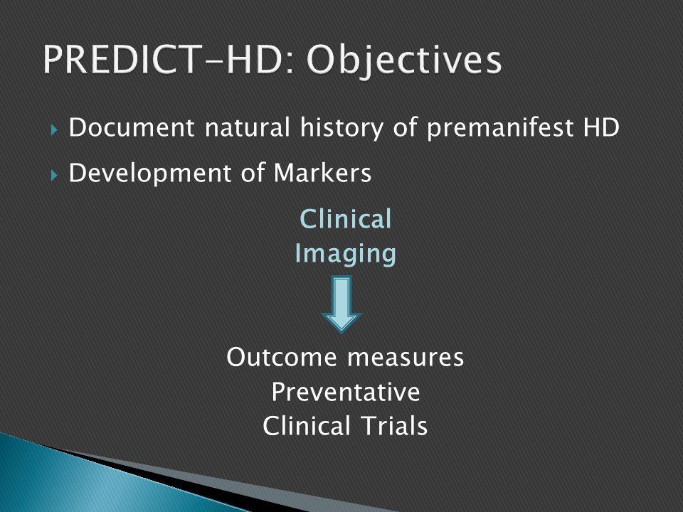  32 sites  International  Observational  Premanifest HD  Annual examination  2001-2014  N=1013 participants (premanifest)  N=301 negative control  > 35 CAG expansion repeats = cases  < 36 gene mutation negative = controls