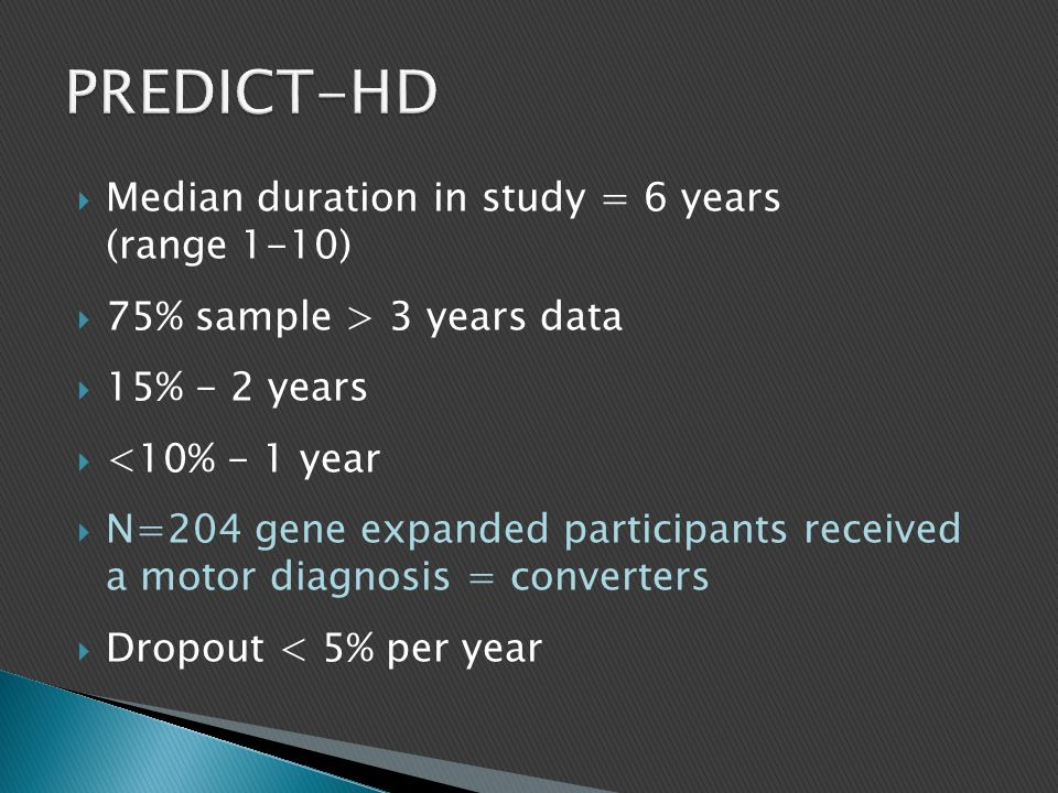  Median duration in study = 6 years (range 1-10)  75% sample > 3 years data  15% - 2 years  <10% - 1 year  N=204 gene expanded participants recei