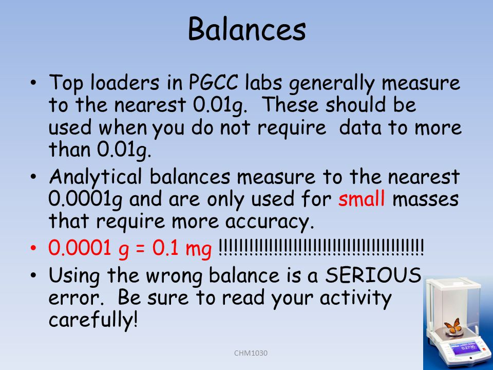Balances Top loaders in PGCC labs generally measure to the nearest 0.01g.