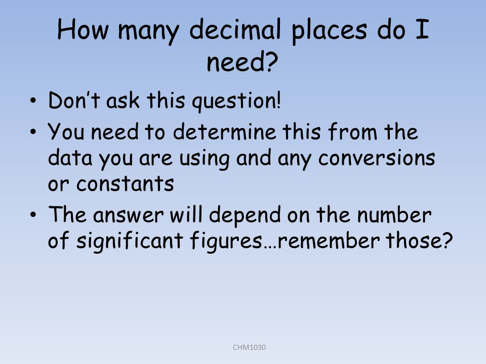 How many decimal places do I need. Don't ask this question.