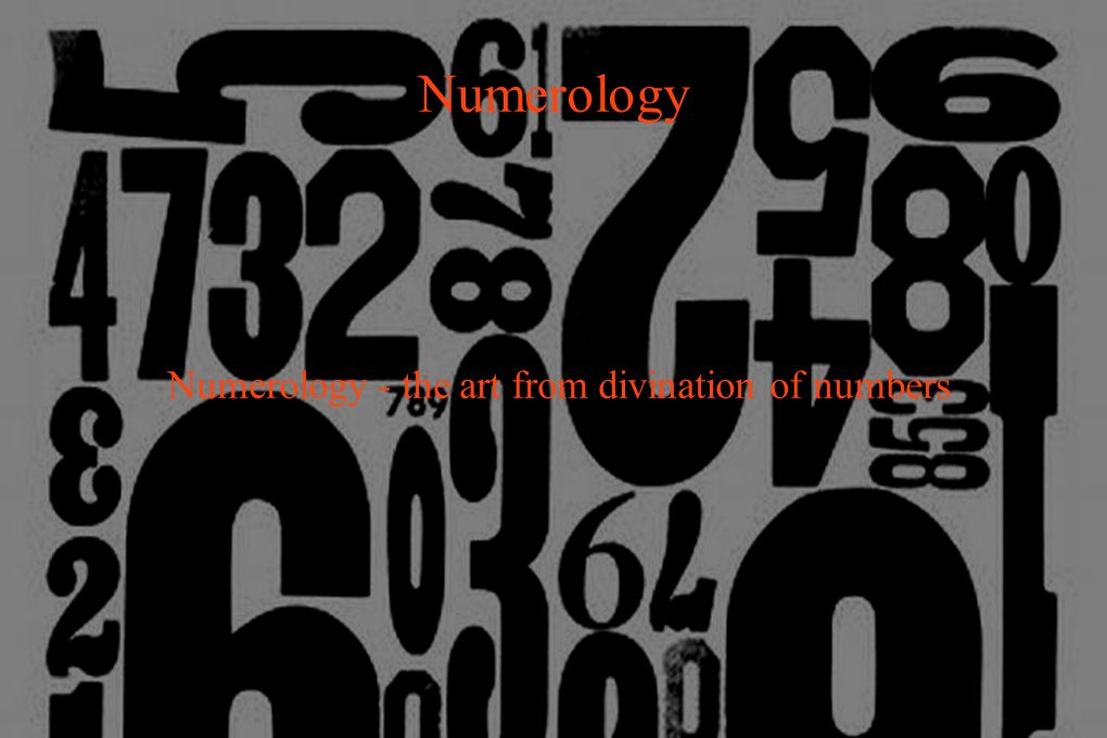Numerology Numerology - the art from divination of numbers