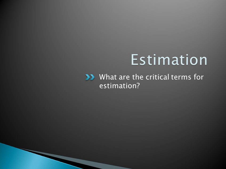 What are the critical terms for estimation?