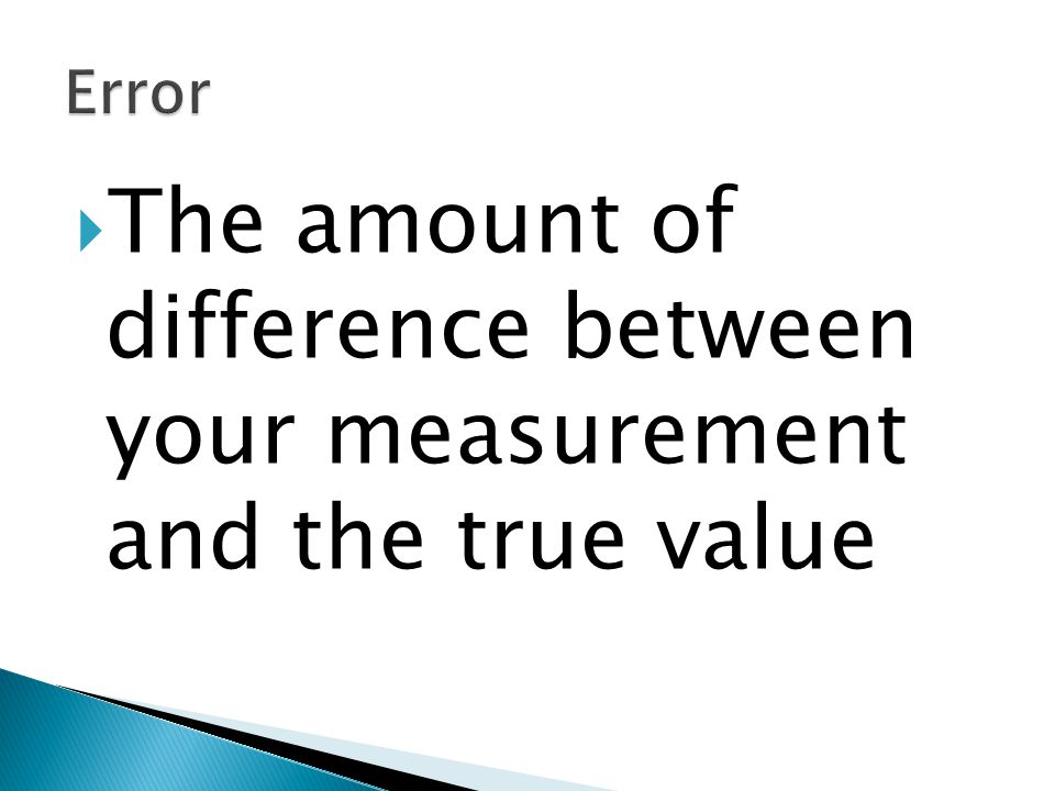  The amount of difference between your measurement and the true value
