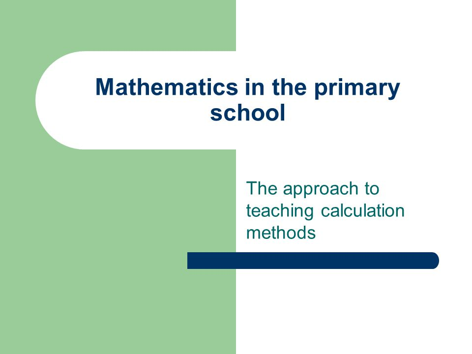 Mathematics in the primary school The approach to teaching calculation methods