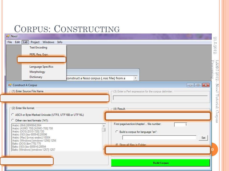 C ORPUS : C ONSTRUCTING 21.5.2012. 10 LREC 2012 - NooJ Tutorial: Corpus Processing