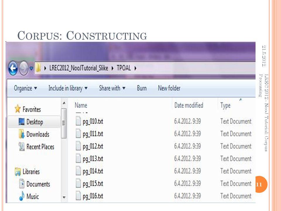 C ORPUS : C ONSTRUCTING 21.5.2012. 11 LREC 2012 - NooJ Tutorial: Corpus Processing