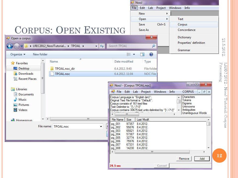 C ORPUS : O PEN E XISTING 21.5.2012. 12 LREC 2012 - NooJ Tutorial: Corpus Processing