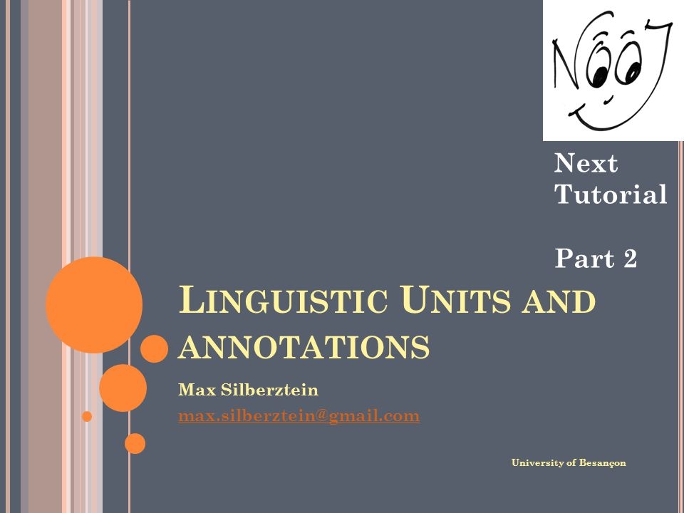L INGUISTIC U NITS AND ANNOTATIONS Max Silberztein max.silberztein@gmail.com University of Besançon Next Tutorial Part 2