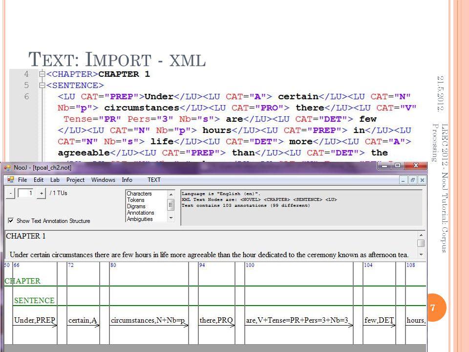 T EXT : I MPORT - XML 21.5.2012. 7 LREC 2012 - NooJ Tutorial: Corpus Processing