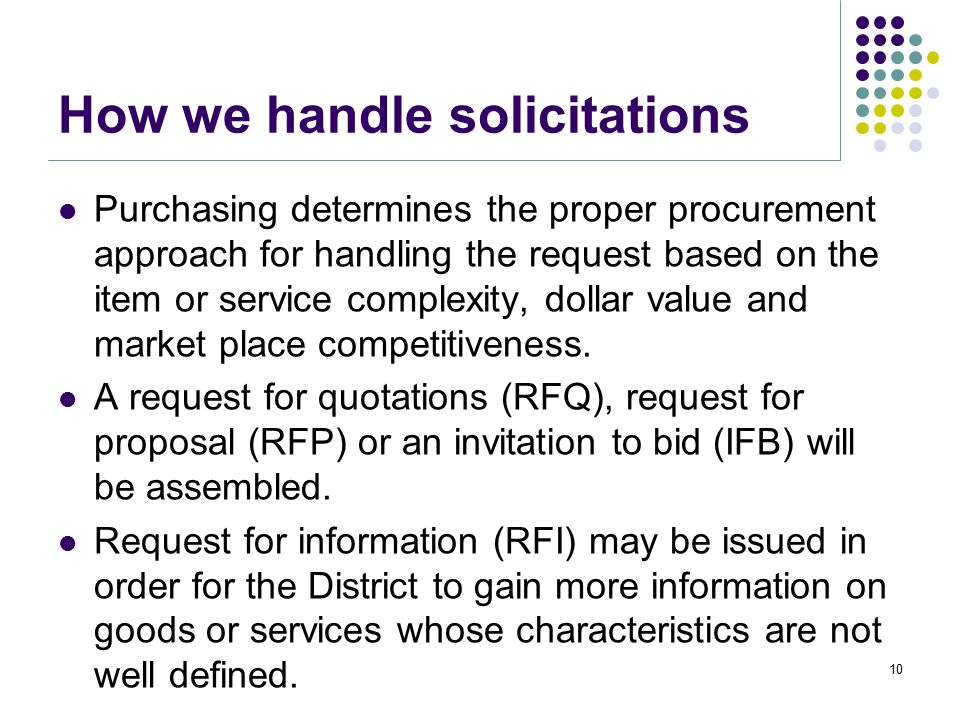 How we handle solicitations A request to purchase an item or service comes to Purchasing from the District's Operating Groups. Purchasing fills reques