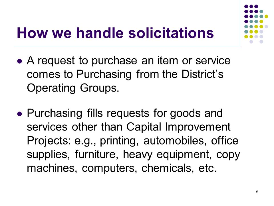 Ethics, Cont. Prospective suppliers are afforded equal opportunity to submit a quote, bid or proposal for goods and services needed by the District. G