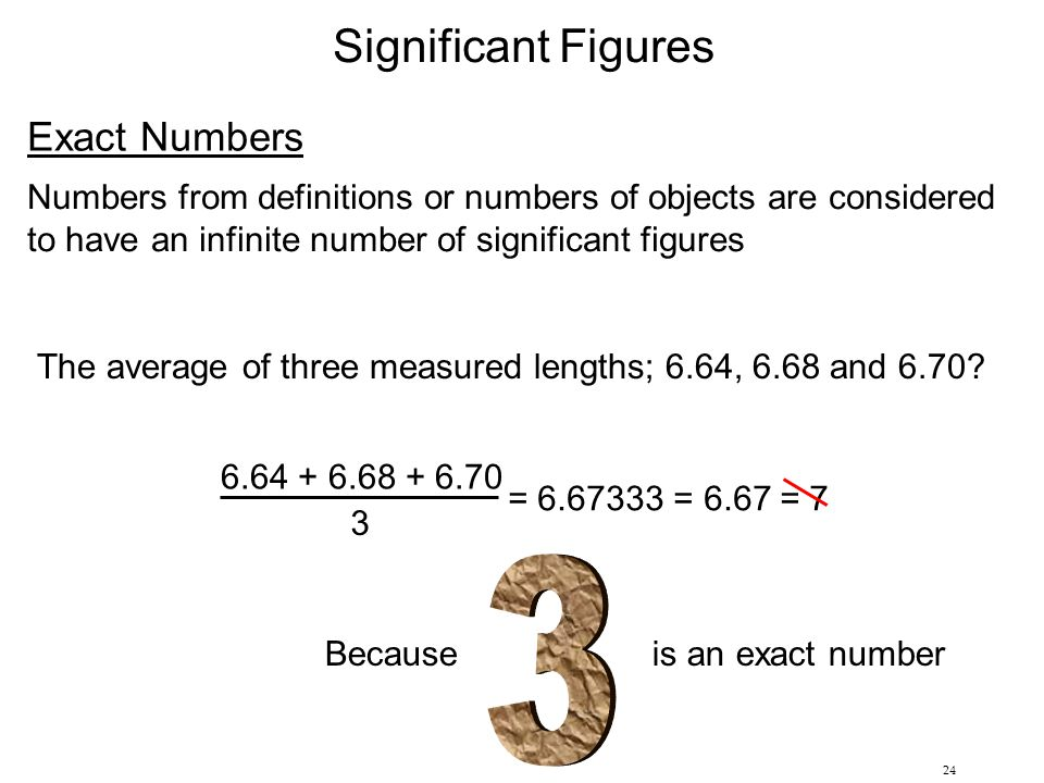24 Significant Figures Exact Numbers Numbers from definitions or numbers of objects are considered to have an infinite number of significant figures T