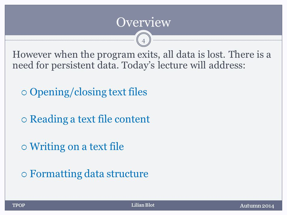 Lilian Blot Overview However when the program exits, all data is lost. There is a need for persistent data. Today's lecture will address:  Opening/cl
